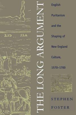 The Long Argument: English Puritanism and the Shaping of New England Culture, 1570-1700 (Hardback)
