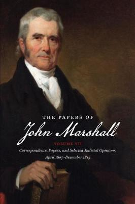 The Papers of John Marshall: Vol. VII: Correspondence, Papers, and Selected Judicial Opinions, April 1807-December 1813 - Published for the Omohundro Institute of Early American History and Culture, Williamsburg, Virginia (Hardback)