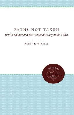 Paths Not Taken: British Labour and International Policy in the 1920s (Hardback)