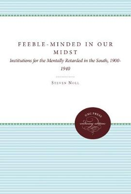 Feeble-Minded in Our Midst: Institutions for the Mentally Retarded in the South, 1900-1940 (Hardback)