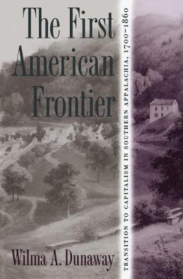The First American Frontier: Transition to Capitalism in Southern Appalachia, 1700-1860 (Hardback)