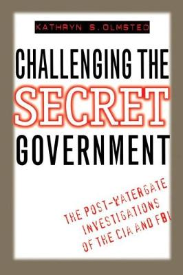 Challenging the Secret Government: The Post-Watergate Investigations of the CIA and FBI (Hardback)