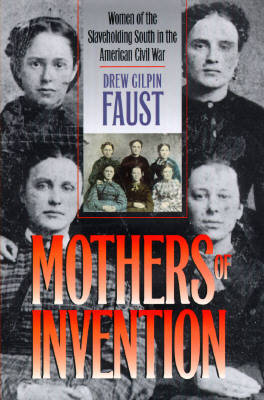 Mothers of Invention: Women of the Slaveholding South in the American Civil War - Fred W.Morrison Series in Southern Studies (Hardback)