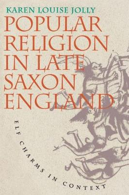 Popular Religion in Late Saxon England: Elf Charms in Context (Hardback)