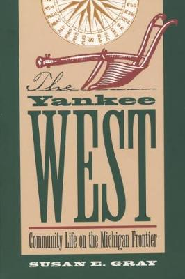 The Yankee West: Community Life on the Michigan Frontier (Hardback)