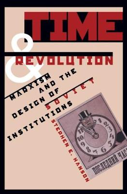 Time and Revolution: Marxism and the Design of Soviet Institutions (Hardback)