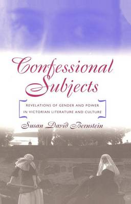 Confessional Subjects: Revelations of Gender and Power in Victorian Literature and Culture (Hardback)
