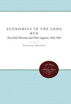 Economics in the Long Run: New Deal Theorists and Their Legacies, 1933-1993 (Hardback)