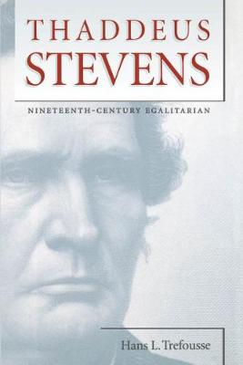 Thaddeus Stevens: Nineteenth-Century Egalitarian - Civil War America (Hardback)