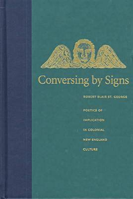 Conversing by Signs: Poetics of Implication in Colonial New England Culture (Hardback)