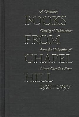 Books from Chapel Hill, 1922-97: Complete Catalogue of Publications from the University of North Carolina Press (Hardback)