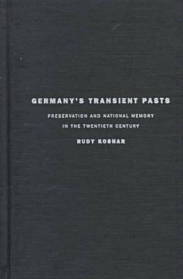 Germany's Transient Pasts: Preservation and National Memory in the Twentieth Century (Hardback)