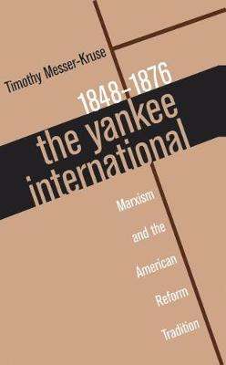 The Yankee International: Marxism and the American Reform Tradition, 1848-1876 (Hardback)