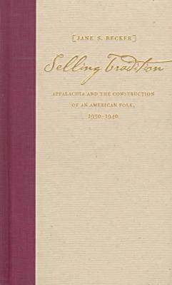 Selling Tradition: Appalachia and the Construction of an American Folk, 1930-40 (Hardback)