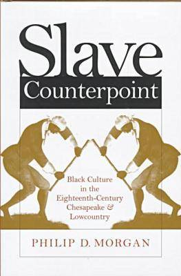 Slave Counterpoint: Black Culture in the Eighteenth-century Chesapeake and Lowcountry - Omohundro Institute of Early American History and Culture (Hardback)