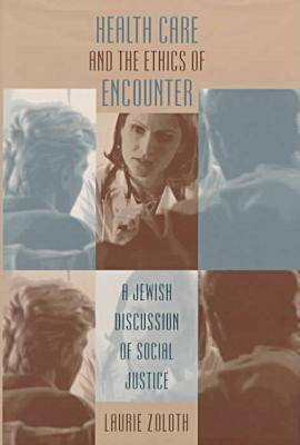 Health Care and the Ethics of Encounter: A Jewish Discussion of Social Justice - Studies in Social Medicine (Hardback)