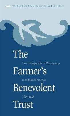 The Farmer's Benevolent Trust: Law and Agricultural Cooperation in Industrial America, 1865-1945 - Studies in Legal History (Hardback)