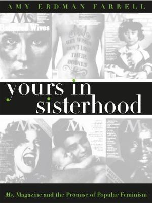 Yours in Sisterhood: Ms. Magazine and the Promise of Popular Feminism - Gender and American Culture (Hardback)