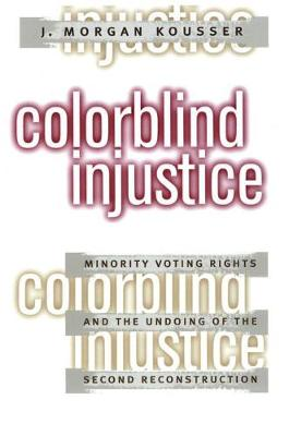 Colorblind Injustice: Minority Voting Rights and the Undoing of the Second Reconstruction (Hardback)