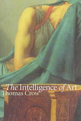 The Intelligence of Art - Bettie Allison Rand Lectures in Art History (Hardback)