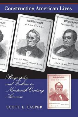 Constructing American Lives: Biography and Culture in Nineteenth-century America (Hardback)