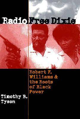 Radio Free Dixie: Robert F.Williams and the Roots of Black Power (Hardback)
