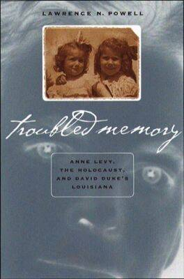 Troubled Memory: Anne Levy, the Holocaust and David Duke's Louisiana (Hardback)