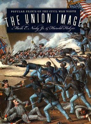 The Union Image: Popular Prints of the Civil War North - Civil War America (Hardback)