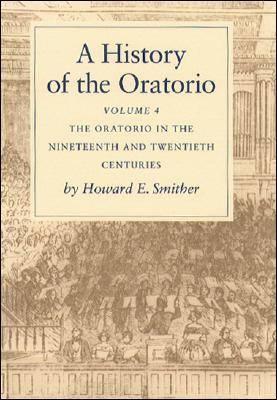 A History of the Oratorio: Oratorio in the Nineteenth and Twentieth Centuries v. 4 (Hardback)