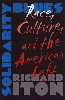 Solidarity Blues: Race, Culture, and the American Left (Hardback)