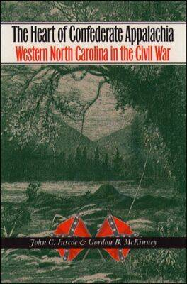 The Heart of Confederate Appalachia: Western North Carolina's Civil War - Civil War America (Hardback)