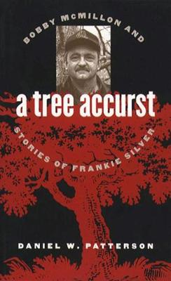 A Tree Accurst: Bobby Mcmillon and Stories of Frankie Silver (Hardback)