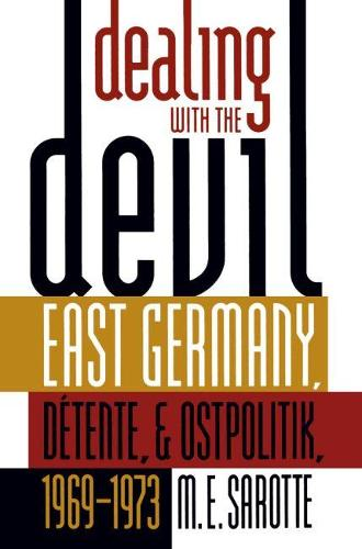 Dealing with the Devil: East Germany, Detente, and Ostpolitik, 1969-1973 - The New Cold War History (Hardback)