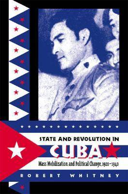 State and Revolution in Cuba: Mass Mobilization and Political Change1920-1940 - Envisioning Cuba (Hardback)