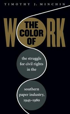 The Color of Work: The Struggle for Civil Rights in the Southern Paper Industry, 1945-1980 (Hardback)