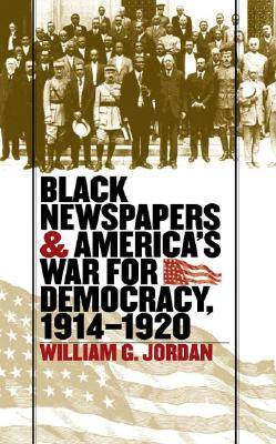 Black Newspapers and America's War for Democracy 1914-1920 (Hardback)