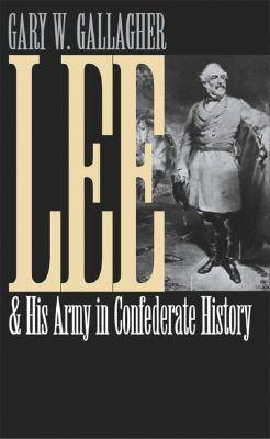 Lee and His Army in Confederate History - Civil War America (Hardback)