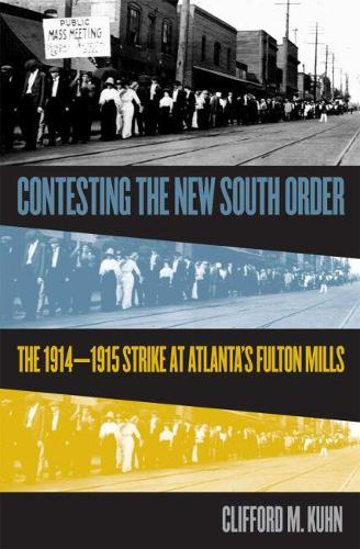 Contesting the New South Order: The 1914-1915 Strike at Atlanta's Fulton Mills (Hardback)