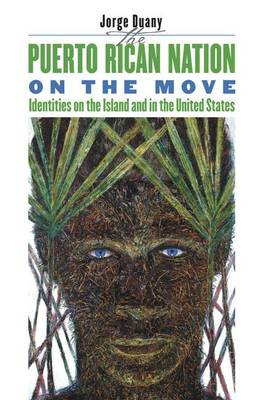 The Puerto Rican Nation on the Move: Identities on the Island and in the United States (Hardback)