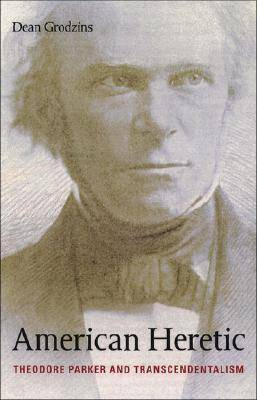 American Heretic: Theodore Parker and Transcendentalism (Hardback)