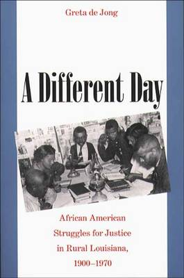 A Different Day: African American Struggles for Justice in Rural Louisiana, 1900-1970 (Hardback)