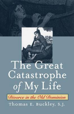 The Great Catastrophe of My Life: Divorce in the Old Dominion - Studies in Legal History (Hardback)