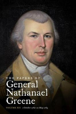 The The Papers of General Nathanael Greene: The Papers of General Nathanael Greene 1 October 1782-21 May 1783 v. 12 - Published for the Rhode Island Historical Society (Hardback)