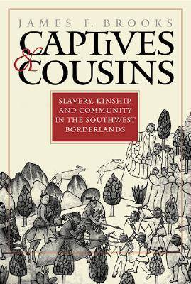 Captives and Cousins: Slavery, Kinship and Community in the Southwest Borderlands (Hardback)