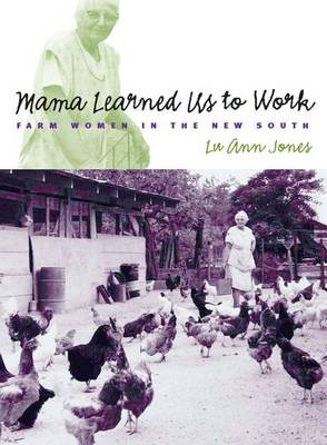 Mama Learned Us to Work: Farm Women in the New South - Studies in Rural Culture (Hardback)