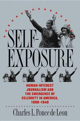 Self-exposure: Human-interest Journalism and the Emergence of Celebrity in America, 1890-1940 (Hardback)