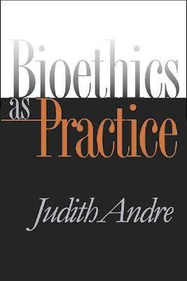 Bioethics as Practice - Studies in Social Medicine (Hardback)
