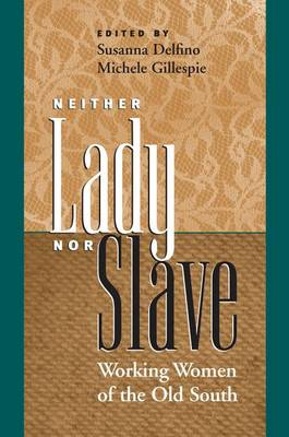 Neither Lady Nor Slave: Working Women of the Old South (Hardback)