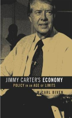 Jimmy Carter's Economy: Policy in an Age of Limits - The Luther H. Hodges Jr. and Luther H. Hodges Sr. Series on Business, Entrepreneurship and Public Policy (Hardback)