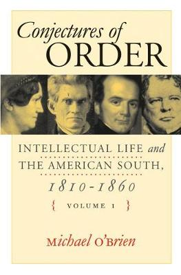Conjectures of Order: Intellectual Life and the American South, 1810-1860 (Hardback)
